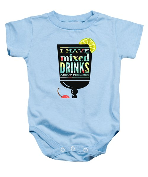 I Have Mixed Drinks About Feelings Baby Onesie
