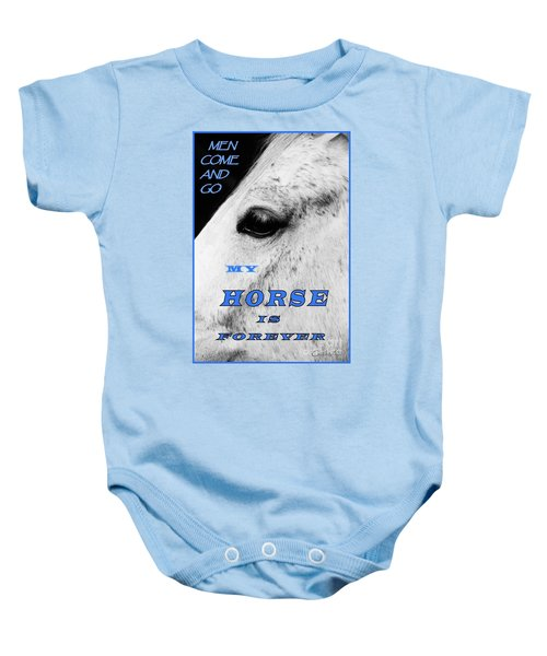 Men Come And Go - My Horse Is Forever Baby Onesie