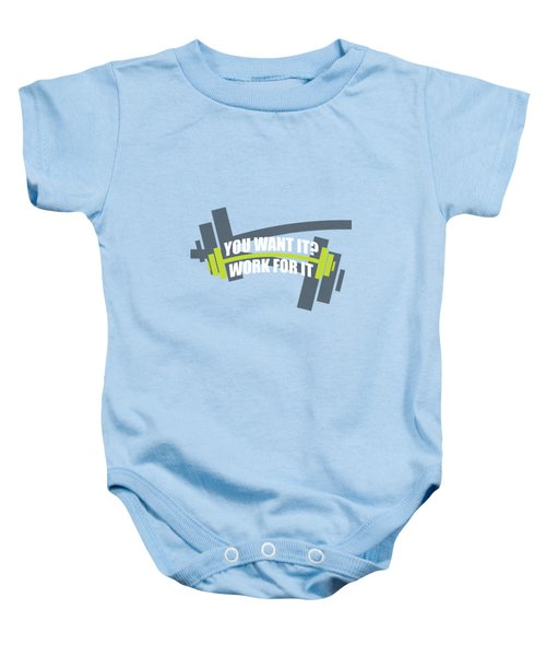 You Want It ? Work For It Gym Quotes Poster Baby Onesie