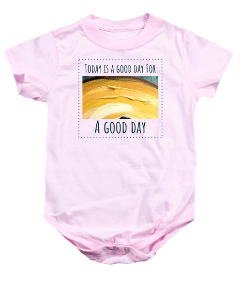 Today Is A Good Day Baby Onesie