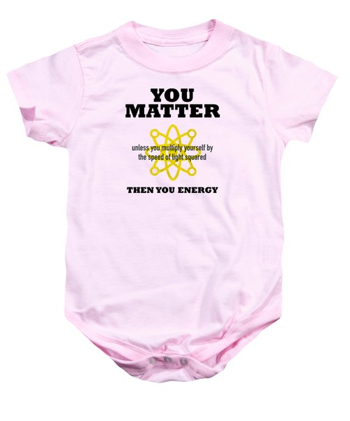 You Matter Or You Energy Baby Onesie