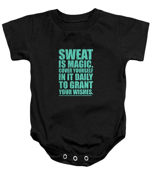 Sweat Is Magic. Cover Yourself In It Daily To Grant Your Wishes Gym Motivational Quotes Poster Baby Onesie