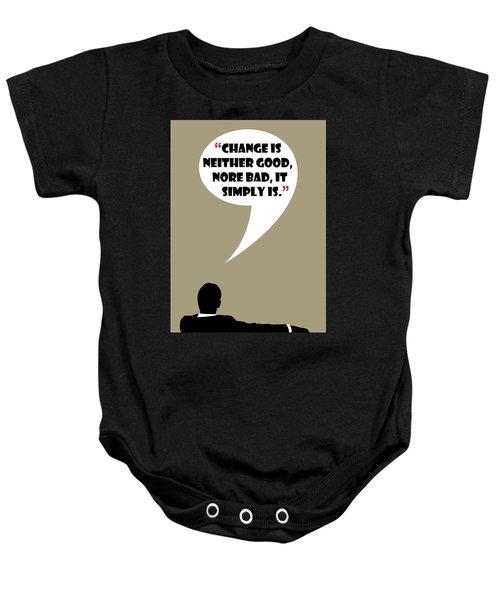 Change Is Not Bad - Mad Men Poster Don Draper Quote Baby Onesie