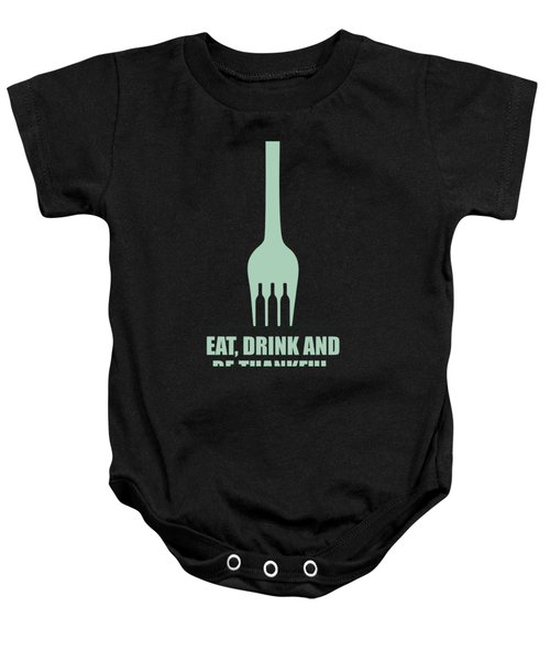 Eat,drink And Be Thankful Restaurant Quotes Poster Baby Onesie