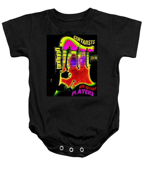 Baby Onesie featuring the photograph Guitarists Are Better Players by Guitar Wacky