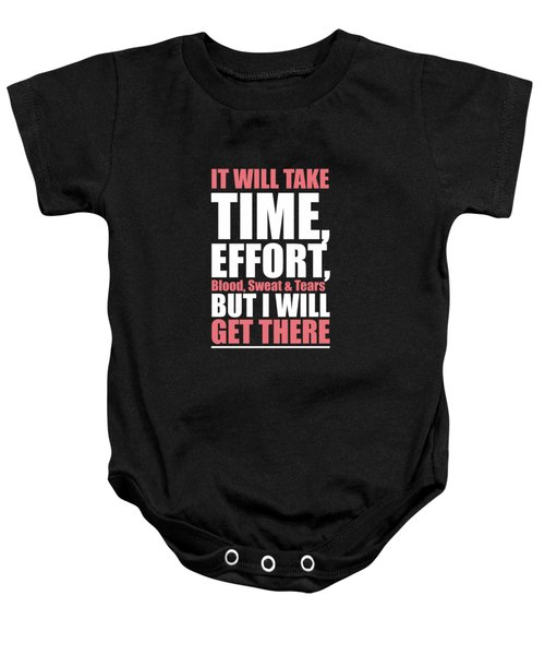It Will Take Time, Effort, Blood, Sweat Tears But I Will Get There Life Motivational Quotes Poster Baby Onesie