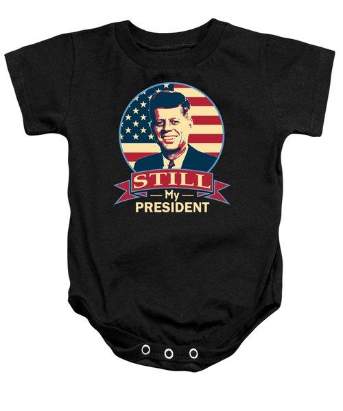 John F Kennedy Still My President American Banner Art Baby Onesie