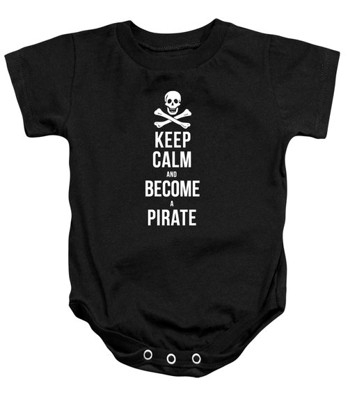 Keep Calm And Become A Pirate Tee Baby Onesie by Edward Fielding