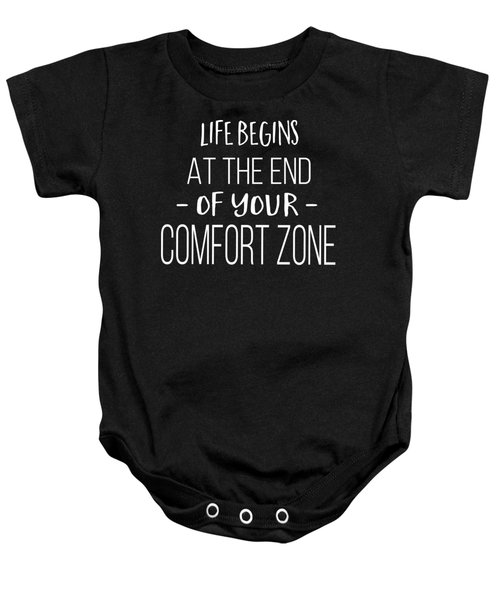 Life Begins At The End Of Your Comfort Zone Tee Baby Onesie