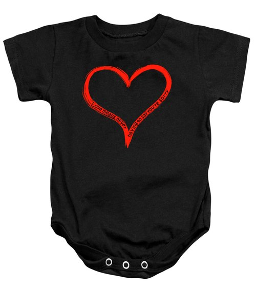 Baby Onesie featuring the painting Love Means Never Having To Say Youre Sorry by David Dehner
