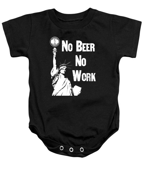 No Beer - No Work - Anti Prohibition Baby Onesie by War Is Hell Store