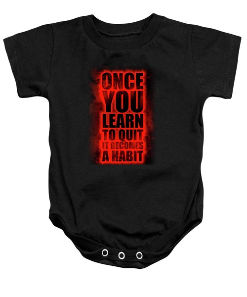 Once You Learn To Quit It Becomes A Habit Gym Motivational Quotes Poster Baby Onesie