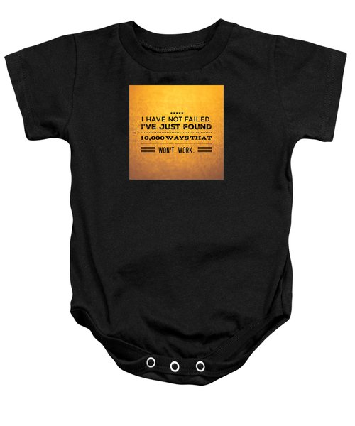Quote I Have Not Failed I Have Just Found 10000 Ways That Wont Work Baby Onesie