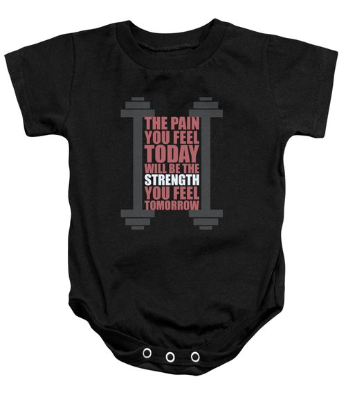 The Pain You Feel Today Will Be The Strength You Feel Tomorrow Gym Motivational Quotes Poster Baby Onesie