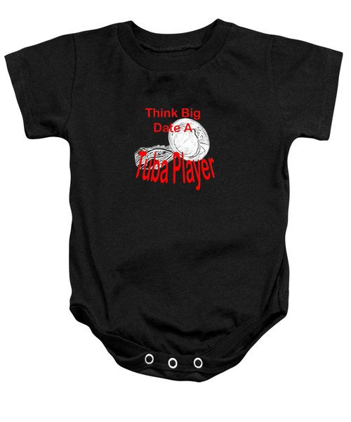 Think Big Date A Tuba Player Baby Onesie