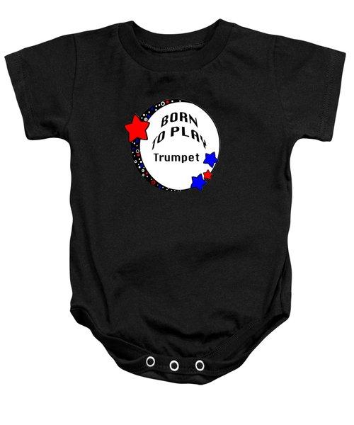 Trumpet Born To Play Trumpet 5676.02 Baby Onesie by M K  Miller