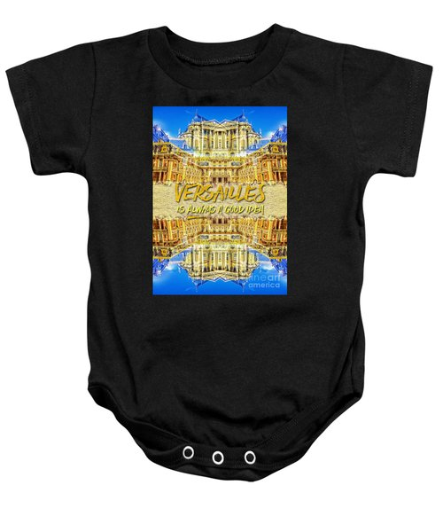 Versailles Is Always A Good Idea Paris France Baby Onesie
