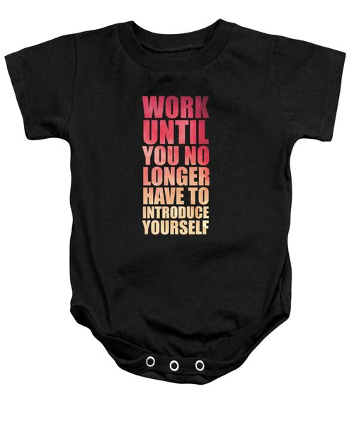 Work Until You No Longer Have To Introduce Yourself Gym Inspirational Quotes Poster Baby Onesie