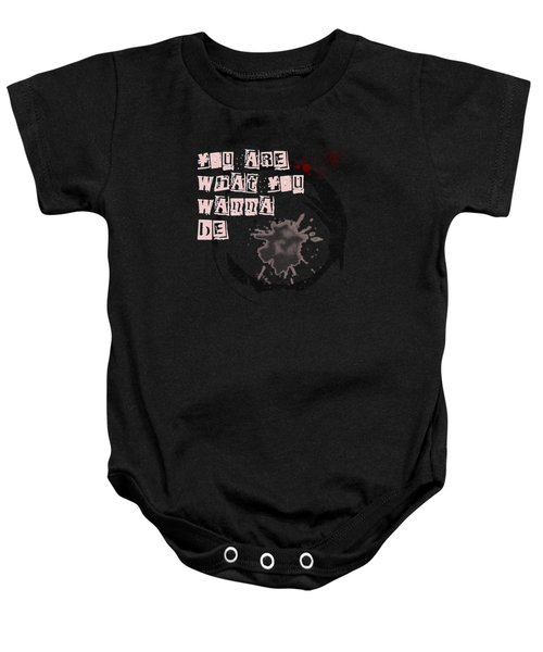 You Are What You Wanna Be Baby Onesie
