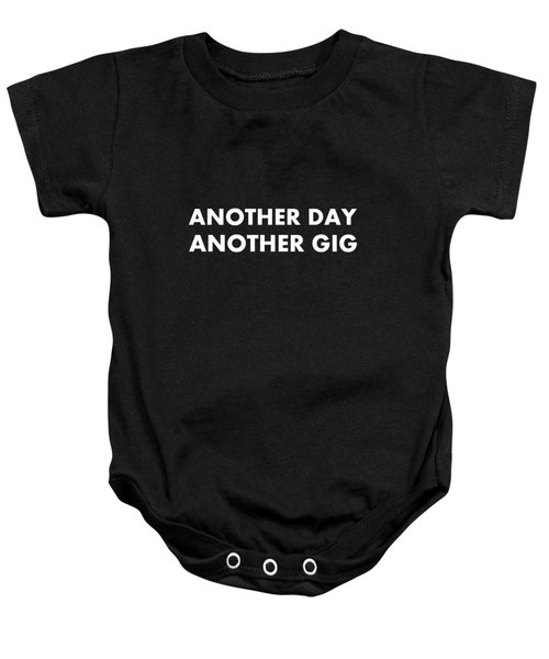 Another Day Another Gig Wt Baby Onesie