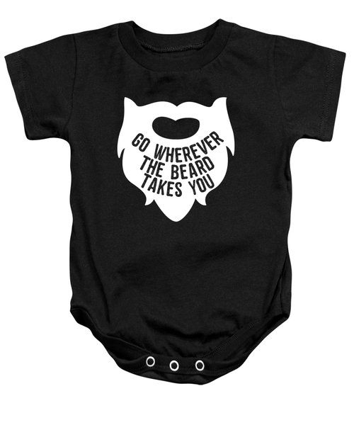 Baby Onesie featuring the digital art Go Wherever The Beard Takes You by Flippin Sweet Gear