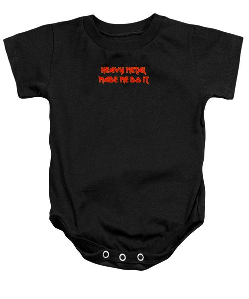 Heavy Metal Made Me Do It 001 Baby Onesie