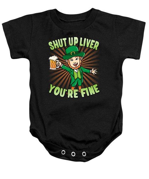 Shut Up Liver Youre Fine Leprechaun Beer Drinking St Patricks Day Baby Onesie