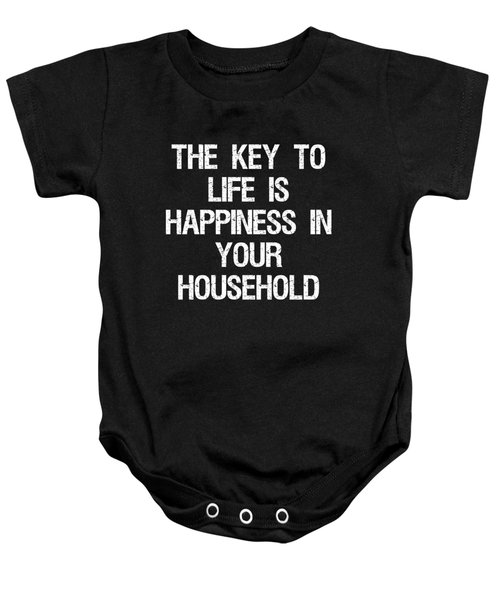 The Key To Life Is Happiness In Your Household Baby Onesie