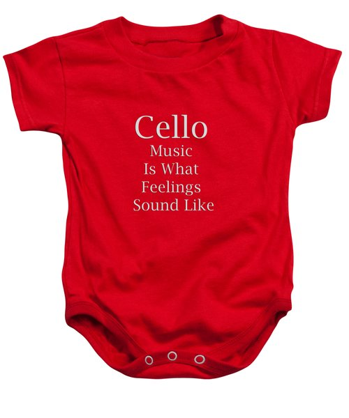 Cello Is What Feelings Sound Like 5592.02 Baby Onesie