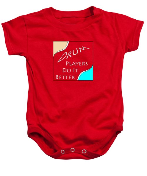 Drum Players Do It Better 5649.02 Baby Onesie by M K  Miller