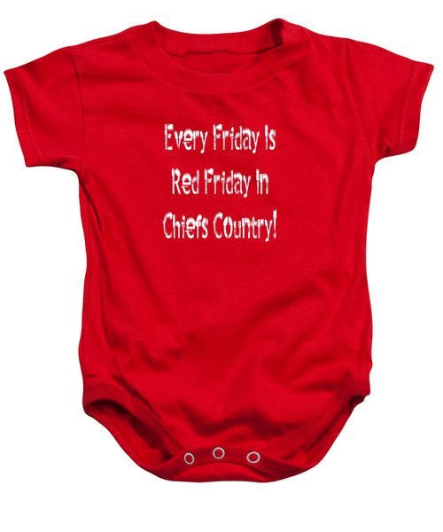 Every Friday Is Red Friday In Chiefs Country 2 Baby Onesie
