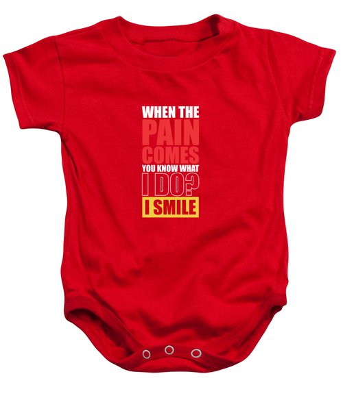 When The Pain Comes You Know What I Do? I Smile Gym Inspirational Quotes Poster Baby Onesie