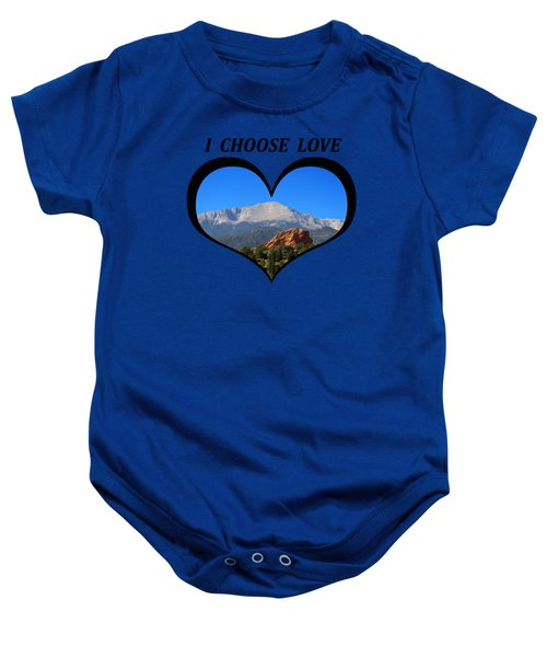 I Choose Love With Pikes Peak And Red Rock Formation In A Heart Baby Onesie