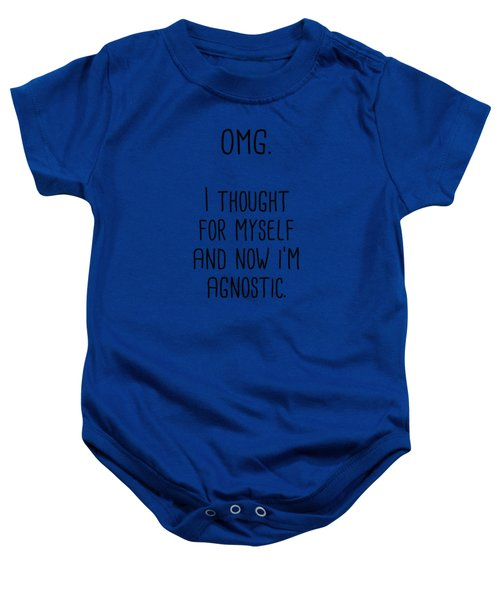 Omg I Thought For Myself And Now I'm Agnostic Baby Onesie