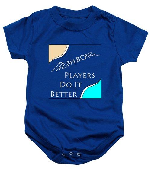 Trombone Players Do It Better 5651.02 Baby Onesie by M K  Miller