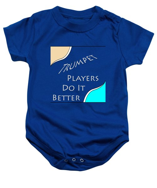 Trumpet Players Do It Better 5653.02 Baby Onesie by M K  Miller