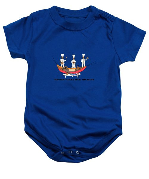 Too Many Cooks Spoil The Sloth Baby Onesie