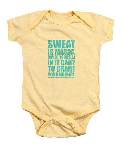 Sweat Is Magic. Cover Yourself In It Daily To Grant Your Wishes Gym Motivational Quotes Poster Baby Onesie by Lab No 4