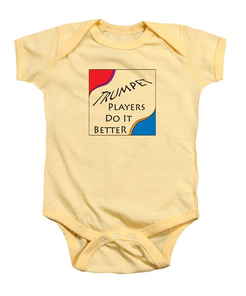 Trumpet Players Do It Better 5652.02 Baby Onesie by M K  Miller