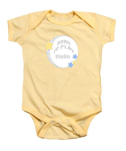 Violin Born To Play Violin 5681.02 Baby Onesie