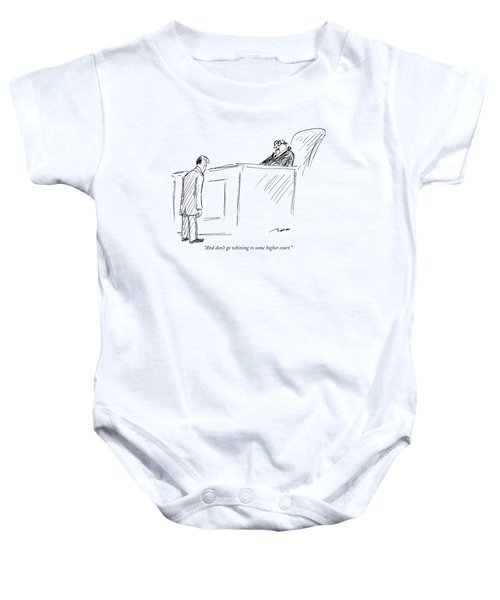 And Don't Go Whining To Some Higher Court Baby Onesie
