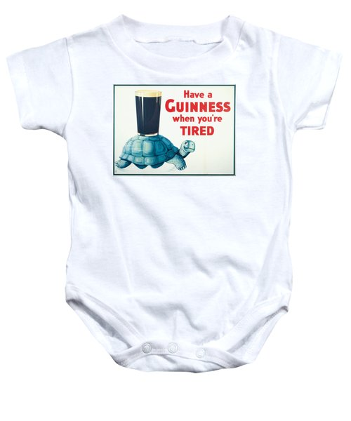 Have A Guinness When You're Tired Baby Onesie