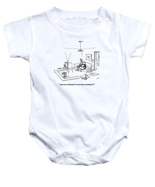 I Just Now Dreamed I Was In Bed Watching Tv Baby Onesie