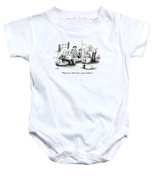 Thank You.  You've Been A Great Audience Baby Onesie