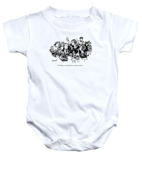 To Hillary - And Politicians Without Borders! Baby Onesie by William Hamilton