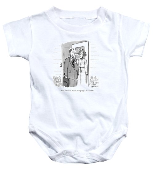 Wait A Minute.  Where Am I Going? I'm A Writer Baby Onesie