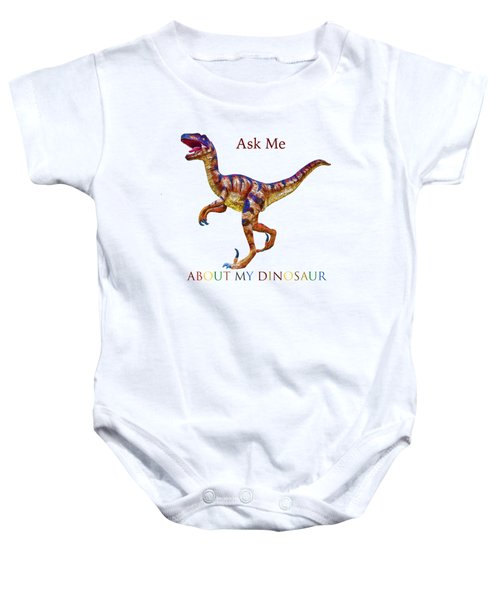 Ask Me About My Dinosaur  Baby Onesie