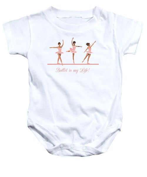 Ballet Is My Life Baby Onesie
