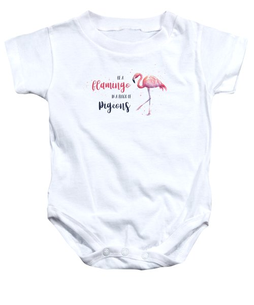 Be A Flamingo In A Flock Of Pigeons Baby Onesie