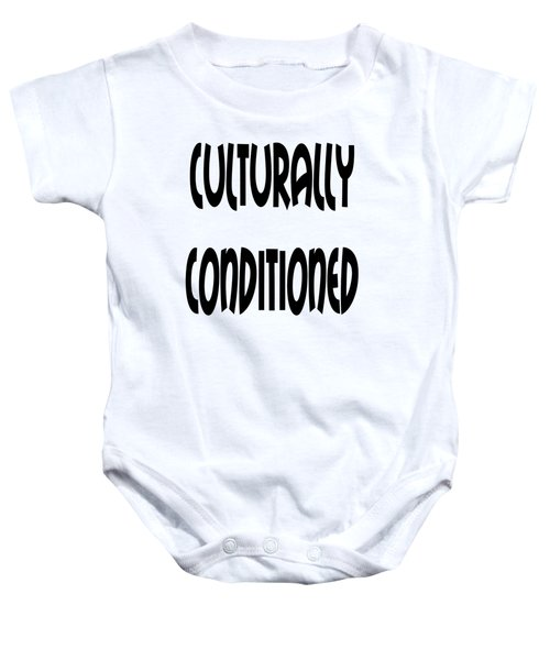 Culturally Condition - Conscious Mindful Quotes Baby Onesie